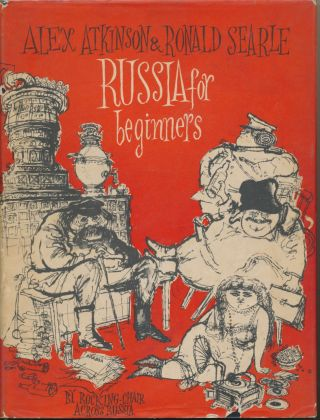 Russia for Beginners: By Rocking-Chair across Russia. Ronald SEARLE, Alex ATKINSON