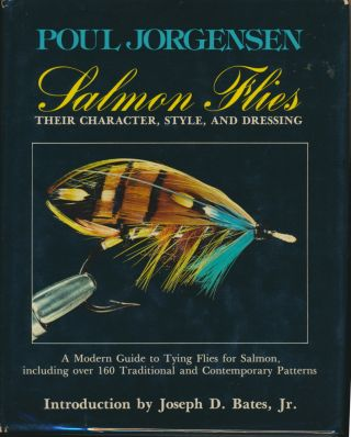 Salmon Flies: Their Character, Style, and Dressing. Poul JORGENSEN, Joseph D. Bates Jr