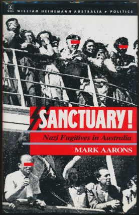 Sanctuary ! Nazi Fugitives in Australia. Mark AARONS