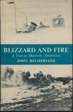 Blizzard and Fire: a Year at Mawson, Antarctica. John BECHERVAISE