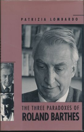 The Three Paradoxes of Roland Barthes. ROLAND BARTHES, Patrizia LOMBARDO