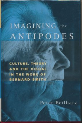 Imagining the Antipodes: Culture, Theory and the Visual in the work of Bernard Smith. Peter BEILHARZ
