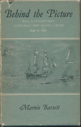 Behind The Picture: H.M.S. Rattlesnake's Australia - New Guinea Cruise 1846 to 1850. Marnie BASSETT