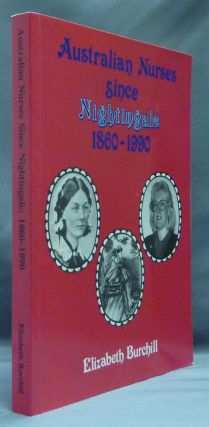 Australian Nurses since Nightingale 1860 - 1990. Elizabeth BURCHILL, John Morley, signed