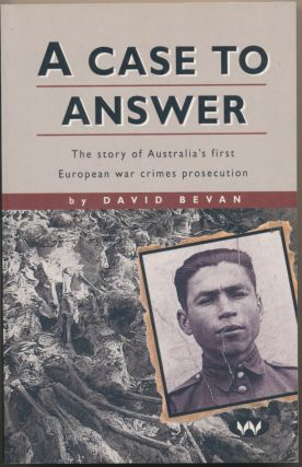 A Case to Answer: The Story of Australia's first European war crimes prosecution. David BEVAN