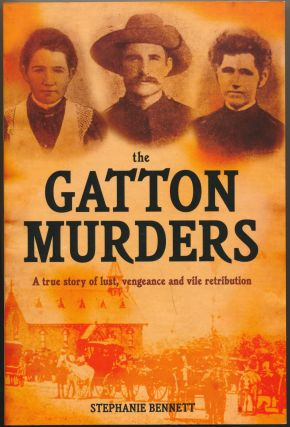 The Gatton Murders: A True Story of Lust, Vengeance and Vile Retribution. Stephanie BENNETT