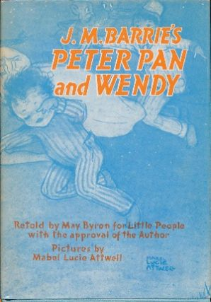 Peter Pan and Wendy: Retold by May Byron for Little People with the approval of the Author. J. M....