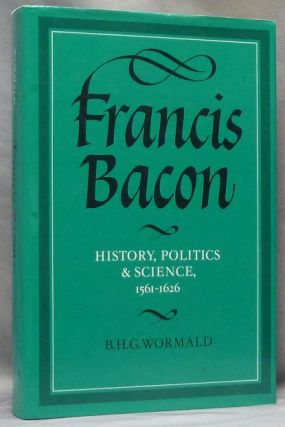 Francis Bacon: History, Politics & Science, 1562-1626. Francis BACON, B. H. G. WORMALD