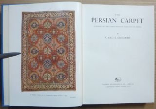 The Persian Carpet. A Survey of the Carpet-Weaving Industry of Persia.