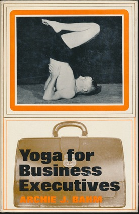 Yoga for Business Executives. Archie J. BAHM