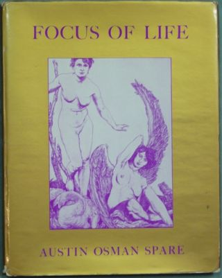 The Focus of Life. The Mutterings of Aaos. Austin Osman SPARE, Frederick Carter., Francis Marsden, Stephen Skinner.
