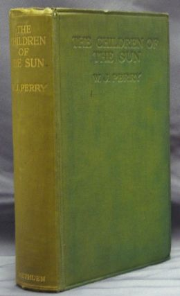 The Children of the Sun. An Enquiry into the Early History of Civilization. W. J. PERRY