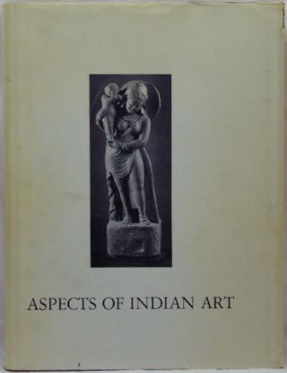 Aspects of Indian Art. Papers Presented in a Symposium at the Los Angeles County Museum of Art,...