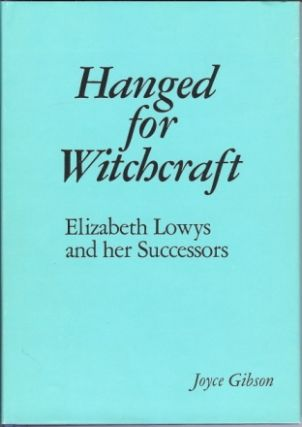Hanged for Witchcraft. Elizabeth Lowys and her Successors. Joyce GIBSON