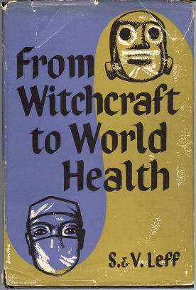 From Witchcraft to World Health. S. LEFF, V