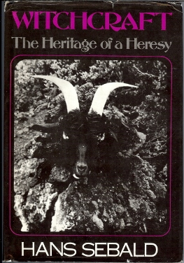 Witchcraft. The Heritage of a Heresy. Hans SEBALD