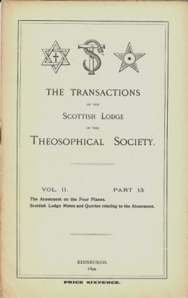 Transactions of the Scottish Lodge of the Theosophical Library. Vol. II. No. 13. Contains two...