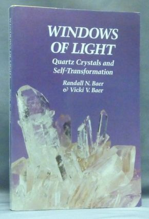 Windows of Light. Using Quartz Crystals as Tools for Self-Transformation. Randall BAER, Vicki V....
