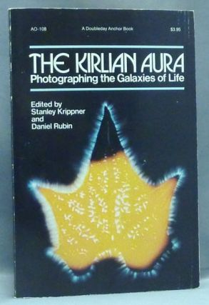 The Kirlian Aura. Photographing the Galaxies of Life. Auras, Stanley KRIPPNER, Daniel RUBIN,...