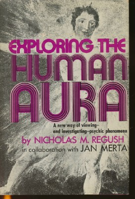 Exploring the Human Aura: New Way of Viewing - and Investigating - Psychic Phenomena. In...