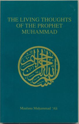 The Living Thoughts of the Prophet Muhammad. Maulana Muhammad ALI