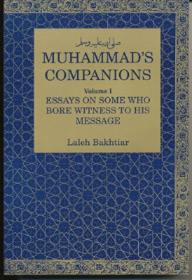 Muhammad's Companions, Volume I: Essays on Some Who Bore Witness to His Message. Laleh BAKHTIAR