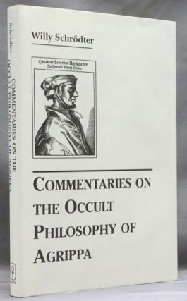 Commentaries on the Occult Philosophy of Agrippa. Henry Cornelius AGRIPPA, Willy Schrödter