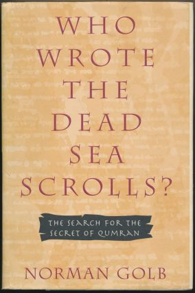 Who Wrote the Dead Sea Scrolls? The Search for the Secret of Qumran. Norman GOLB