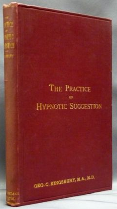 The Practice of Hypnotic Suggestion. Being an Elementary Handbook for the use of the Medical...
