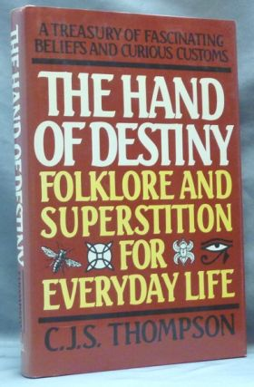 The Hand of Destiny. Folklore and Superstition for Everyday Life. C. J. S. THOMPSON, Charles John...