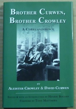Brother Curwen, Brother Crowley. A Correspondence. Edited and, Henrik Bogdan, signed Tony...