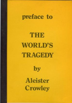 The Preface to the World's Tragedy. Aleister CROWLEY