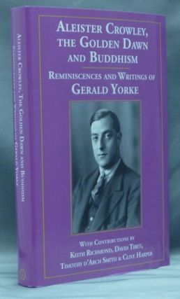 Aleister Crowley, The Golden Dawn and Buddhism. Reminiscences and Writings of Gerald Yorke....