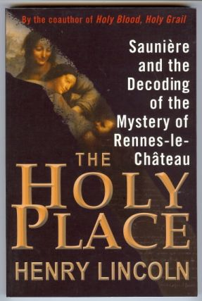 The Holy Place. Saunière and the Decoding of the Mystery of Rennes-le-Château. Henry LINCOLN