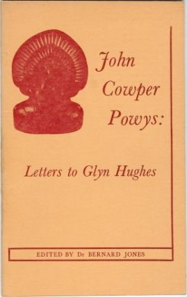 Letters from John Cowper Powys to Glyn Hughes [ John Cowper Powys: Letters to Glyn Hughes ]....