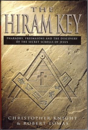 The Hiram Key. Pharaohs, Freemasons and the Discovery of the Secret Scrolls of Jesus....