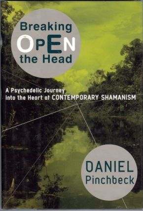 Breaking Open the Head. A Psychedelic Journey into the Heart of Contemporary Shamanism. Daniel...