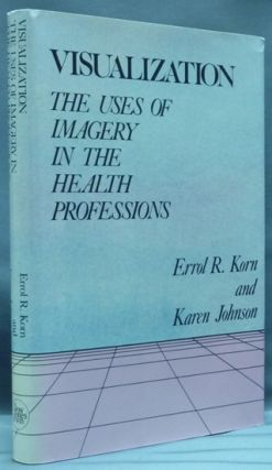 Visualization. The Uses of Imagery in the Health Professions. Errol R. KORN, Karen Johnson