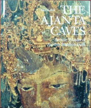 The Ajanta Caves. Artistic Wonder of Ancient Buddhist India. Benoy K. BEHL, Sangitika Nigam