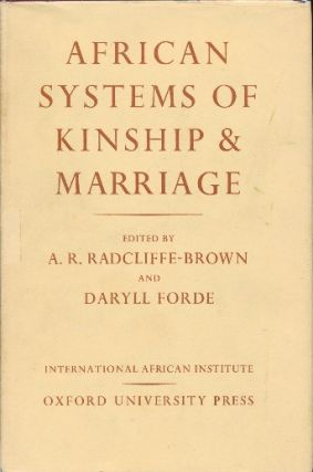 African Systems of Kinship and Marriage. A. R. RADCLIFFE-BROWN, Daryll FORDE
