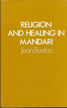 Religion and Healing in Mandari. Jean BUXTON