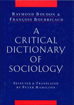 A Critical Dictionary of Sociology. Selected, Peter Hamilton, Raymond BOUDON, Francois BOURRICAUD