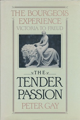 The Bourgeois Experience Victoria to Freud - Volume II: The Tender Passion. Peter GAY