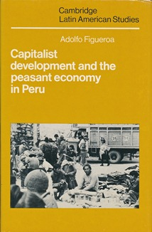 Capitalist Development and the Peasant Economy in Peru. Adolfo FIGUEROA