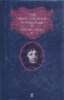 The Brave Courtier: Sir William Temple. Richard FABER