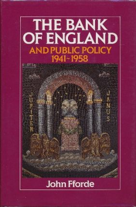 The Bank of England and Public Policy 1941-1958. John FFORDE
