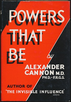 Powers That Be ( The Mayfair Lectures ). Alexander CANNON, Ph D. M D., F. R. G. S