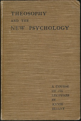 Theosophy and the New Psychology: A Course of Six Lectures. Annie BESANT