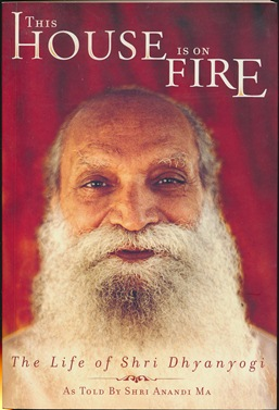 This House is on Fire: The Life of Shri Dhyanyogi. SHRI DHYANYOGI, Ellen Balis, Meredith Goad