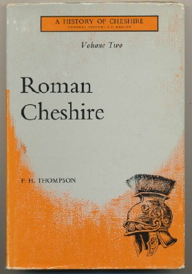 Roman Cheshire; Volume Two. A History of Cheshire. F. H. THOMPSON, J J. Bagley - General